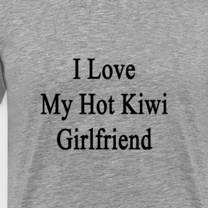 i_love_my_hot_kiwi_girlfriend T-Shirts - Men's Premium T-Shirt