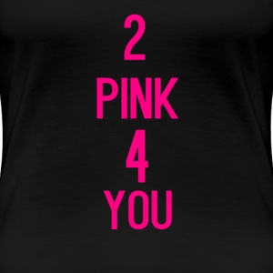 2 pink 4 you - Women's Premium T-Shirt