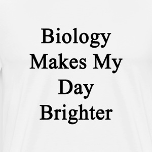 biology_makes_my_day_brighter T-Shirts - Men's Premium T-Shirt