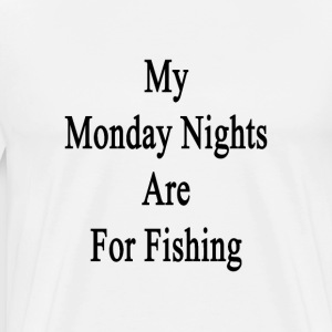 my_monday_nights_are_for_fishing T-Shirts - Men's Premium T-Shirt