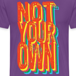 Not Your Own - Men's Premium T-Shirt