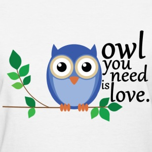 owl you need is love T-Shirts - Women's T-Shirt