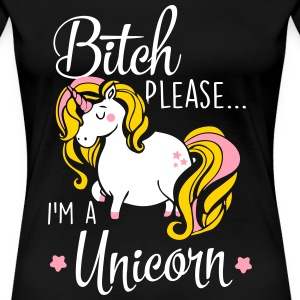 Bitch please - I'm a unicorn T-Shirts - Women's Premium T-Shirt