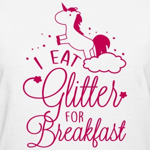 I eat glitter for breakfast T-Shirts - Women's T-Shirt