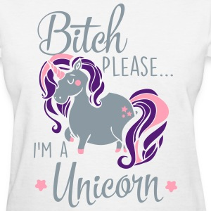 Bitch please - I'm a unicorn T-Shirts - Women's T-Shirt