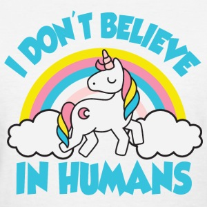 Unicorns - I don't believe in humans T-Shirts - Women's T-Shirt
