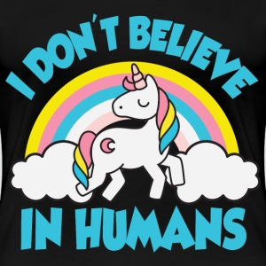 Unicorns - I don't believe in humans T-Shirts - Women's Premium T-Shirt