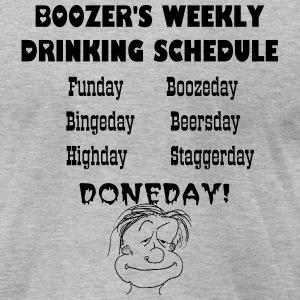 BOOZER'S WEEKLY DRINKING SCHEDULE  - Men's T-Shirt by American Apparel