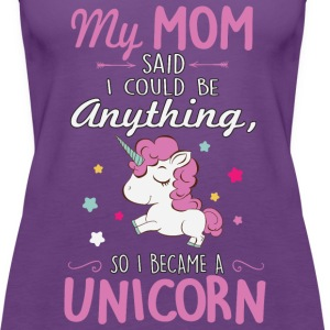 My mom said I could be a unicorn Tanks - Women's Premium Tank Top