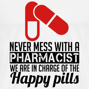 NEVER MESS WITH PHARMACIST WE ARE IN CHARGE OF THE HAPPY PILLS T-Shirts - Men's Premium T-Shirt