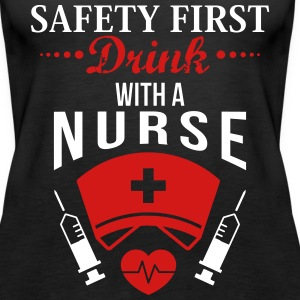 SAFETY FIRST DRINK WITH A NURSE Tanks - Women's Premium Tank Top