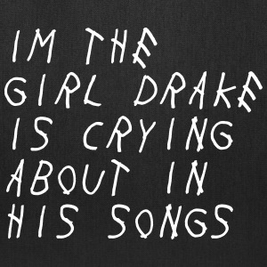 Im the girl drake is crying about in his songs Bags & backpacks - Tote Bag