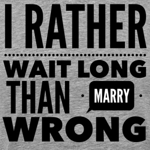 Refuse to Marry the Wrong One Gray - Men's Premium T-Shirt