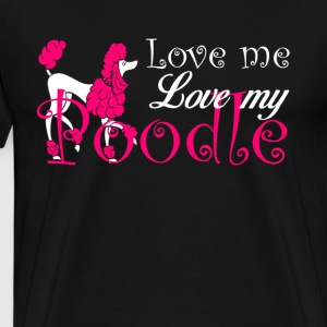 Love Me, Love My Poodle - Men's Premium T-Shirt