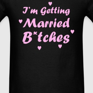 I'm Getting Married Btches - Men's T-Shirt