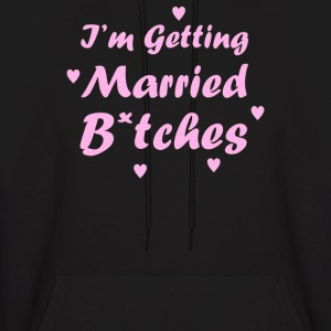 I'm Getting Married Btches - Men's Hoodie