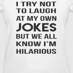 I'm Hilarious - Women's T-Shirt