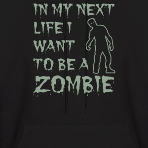IN MY NEXT LIFE I WANT TO BE A ZOMBIE - Men's Hoodie