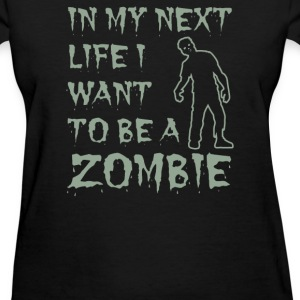 IN MY NEXT LIFE I WANT TO BE A ZOMBIE - Women's T-Shirt