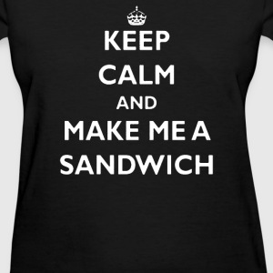 Keep calm & make me a sandwich - Women's T-Shirt