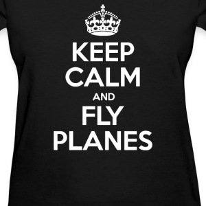 Keep Calm and Fly Planes - Women's T-Shirt