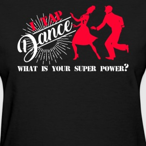 Tap Dance Super Power - Women's T-Shirt