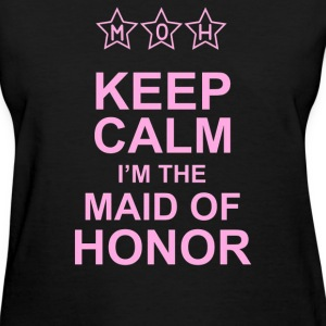 Keep Calm I'm The Maid Of Honor - Women's T-Shirt