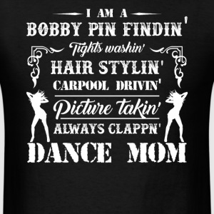 I Am A Dance Mom TShirt - Men's T-Shirt