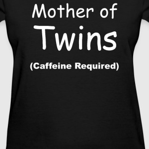 Mother Of Twins, Caffeine Required - Women's T-Shirt