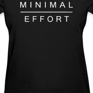 Minimal Effort - Women's T-Shirt