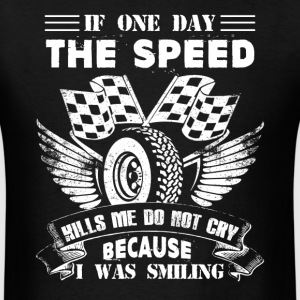 If One Day The Speed Kill - Men's T-Shirt
