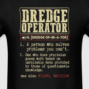 Dredge Operator Badass Dictionary Term T-Shirt T-Shirts - Men's T-Shirt