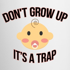 White Coffe Mug Don't Grow Up It's A Trap - Coffee/Tea Mug