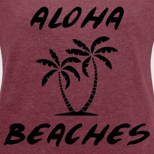 Aloha Beaches - Women´s Roll Cuff T-Shirt