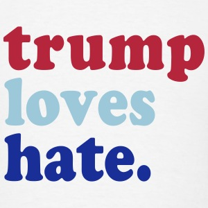 Trump Loves Hate T-Shirts - Men's T-Shirt