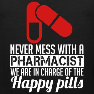 NEVER MESS WITH PHARMACIST WE ARE IN CHARGE OF THE HAPPY PILLS Sportswear - Men's Premium Tank