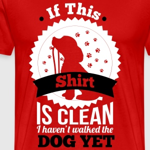 if this shirt is clean i haven't walked the dog yet T-Shirts - Men's Premium T-Shirt