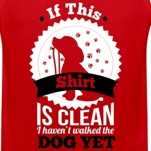 if this shirt is clean i haven't walked the dog yet Sportswear - Men's Premium Tank