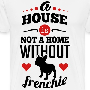 A house is not a home without frenchie T-Shirts - Men's Premium T-Shirt