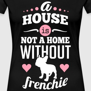 A house is not a home without frenchie T-Shirts - Women's Premium T-Shirt