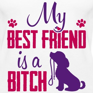 My Best Friend  is a Bitch Tanks - Women's Premium Tank Top