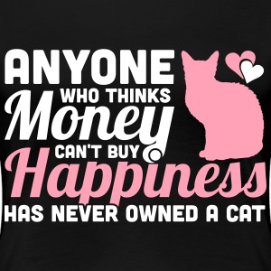 Money Can't buy Happiness? You never owned a cat T-Shirts - Women's Premium T-Shirt