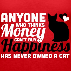 Money Can't buy Happiness? You never owned a cat Tanks - Women's Premium Tank Top
