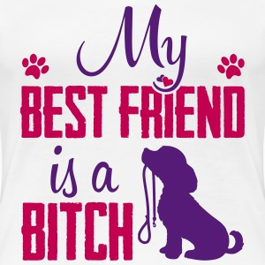 My Best Friend  is a Bitch T-Shirts - Women's Premium T-Shirt