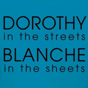 Dorothy in the streets, blanche in the sheets - Women's T-Shirt
