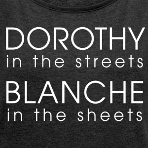 Dorothy in the streets, blanche in the sheets - Women´s Roll Cuff T-Shirt