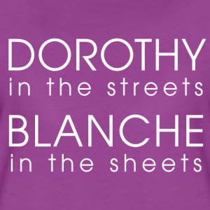 Dorothy in the streets, blanche in the sheets - Women's Premium T-Shirt