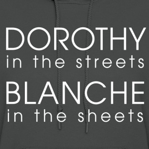 Dorothy in the streets, blanche in the sheets - Women's Hoodie