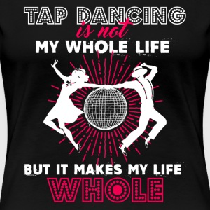 Tap Dancing Makes Shirt - Women's Premium T-Shirt