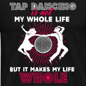 Tap Dancing Makes Shirt - Men's Premium T-Shirt